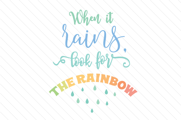 Download Free When It Rains Look For The Rainbow Svg Cut File By Creative for Cricut Explore, Silhouette and other cutting machines.