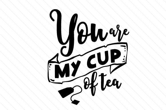 You Are My Cup of Tea Craft Design By Creative Fabrica Freebies - Image 1