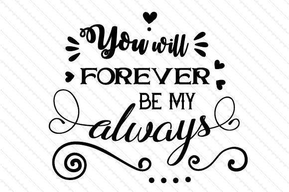 You Will Forever Be My Always Love Craft Cut File By Creative Fabrica Crafts - Image 1