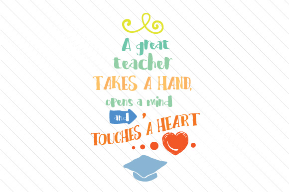 A Great Teacher Takes A Hand Opens A Mind And Touches A Heart