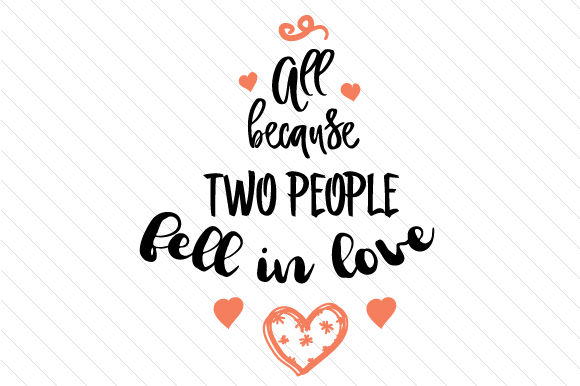 Download Free All Because Two People Fell In Love Svg Cut File By Creative for Cricut Explore, Silhouette and other cutting machines.