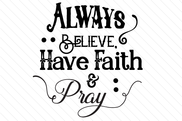 Always Believe Have Faith and Pray Religious Craft Cut File By Creative Fabrica Crafts