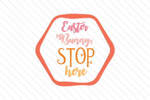 Download Free Easter Bunny Stop Here Svg Cut File By Creative Fabrica Crafts for Cricut Explore, Silhouette and other cutting machines.