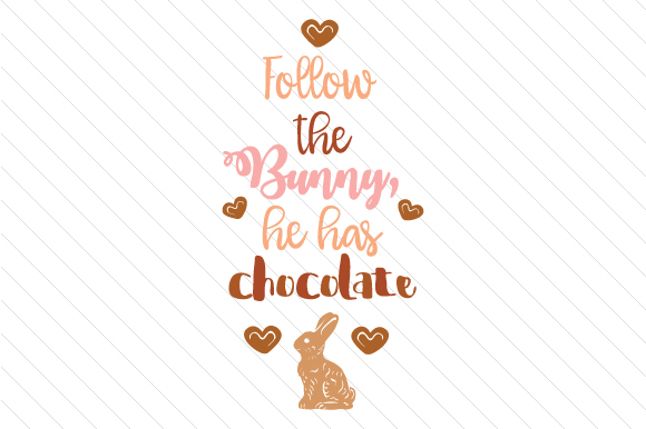 Follow the Bunny He Has Chocolate Easter Craft Cut File By Creative Fabrica Crafts