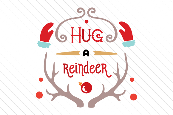 Hug a Reindeer Christmas Craft Cut File By Creative Fabrica Crafts