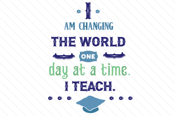 Download Free I Am Changing The World One Day At A Time I Teach Svg Cut File By Creative Fabrica Crafts Creative Fabrica for Cricut Explore, Silhouette and other cutting machines.