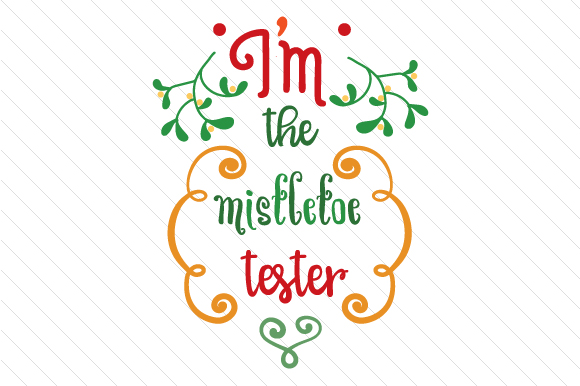 I'm the Mistletoe Tester Craft Design By Creative Fabrica Freebies