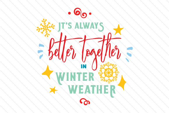 Download Free It S Always Better Together In Winter Weather Svg Cut File By for Cricut Explore, Silhouette and other cutting machines.