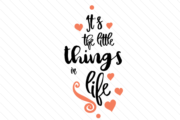 It's the Little Things in Life Love Craft Cut File By Creative Fabrica Crafts - Image 1