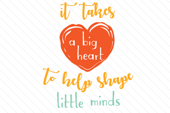 It Takes a Big Heart to Help Shape Little Minds Craft Design By Creative Fabrica Freebies