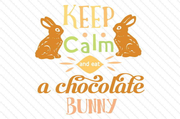 Keep Calm and Eat a Chocolate Bunny Easter Craft Cut File By Creative Fabrica Crafts
