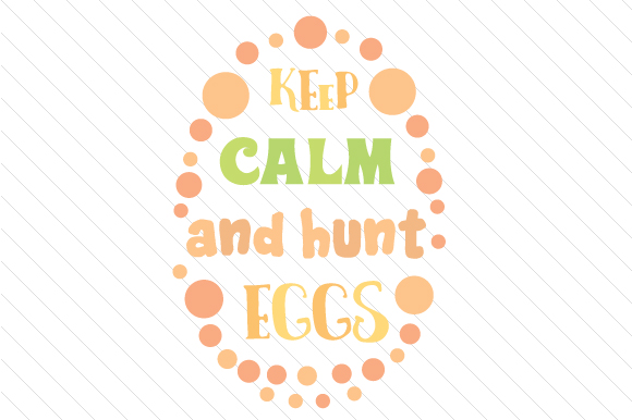 Keep Calm and Hunt Eggs Easter Craft Cut File By Creative Fabrica Crafts