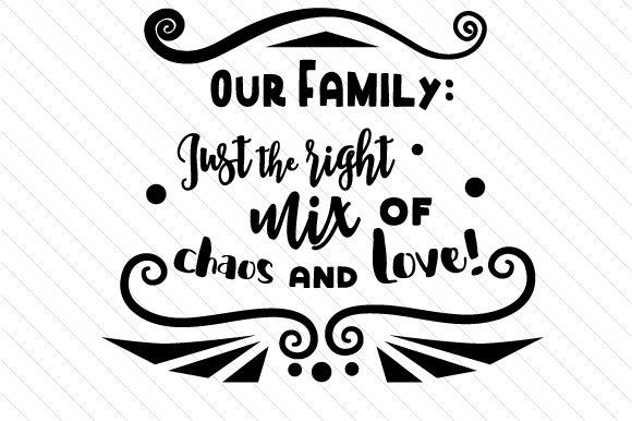 Download Free Our Family Just The Right Mix Of Chaos And Love Svg Cut File By for Cricut Explore, Silhouette and other cutting machines.