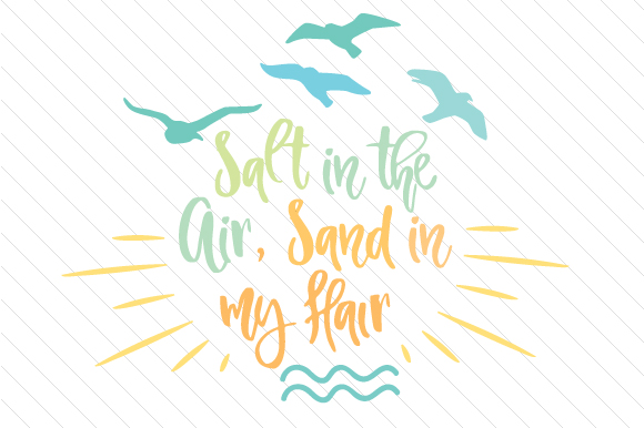 Download Free Salt In The Air Sand In My Hair Svg Cut File By Creative Fabrica for Cricut Explore, Silhouette and other cutting machines.