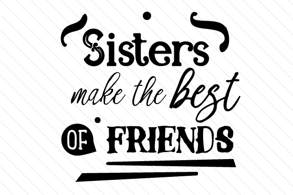 Download Free Sisters Make The Best Of Friends Svg Cut File By Creative SVG Cut Files