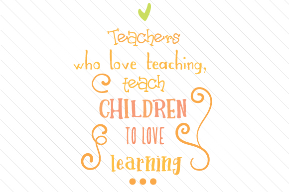 Teachers Who Love Teaching Teach Children to Love Learning School & Teachers Craft Cut File By Creative Fabrica Crafts