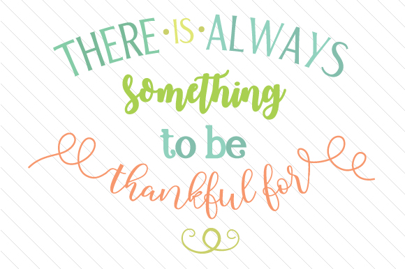 Download Free There Is Always Something To Be Thankful For Svg Plotterdatei for Cricut Explore, Silhouette and other cutting machines.