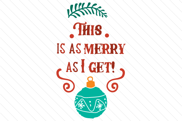 This is As Merry As I Get Craft Design By Creative Fabrica Crafts