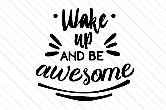Wake Up and Be Awesome Bedroom Craft Cut File By Creative Fabrica Crafts