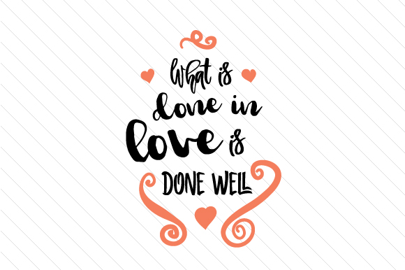 Download Free What Is Done In Love Is Done Well Svg Cut File By Creative for Cricut Explore, Silhouette and other cutting machines.