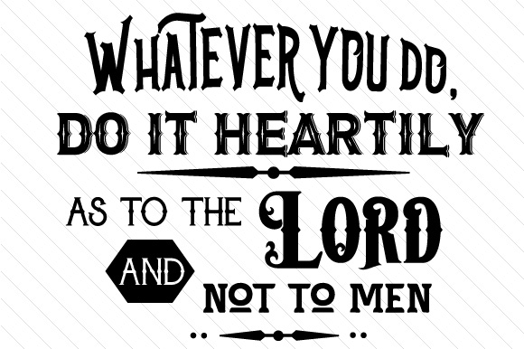 Whatever You Do Do It Heartily As to the Lord and Not to Men Religious Craft Cut File By Creative Fabrica Crafts
