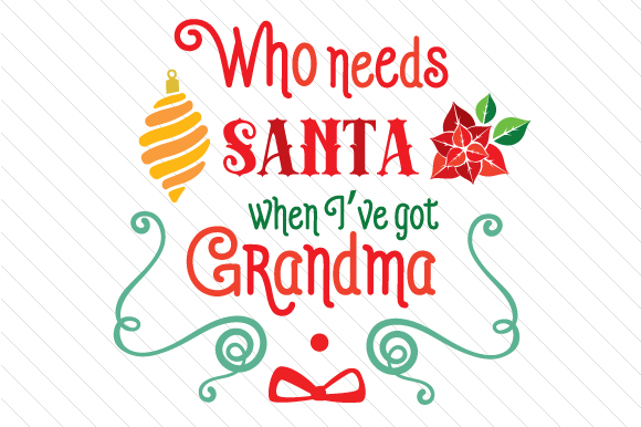 Who Needs Santa when I've Got Grandma Christmas Craft Cut File By Creative Fabrica Crafts