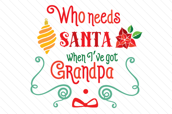 Who Needs Santa when I've Got Grandpa Christmas Craft Cut File By Creative Fabrica Crafts