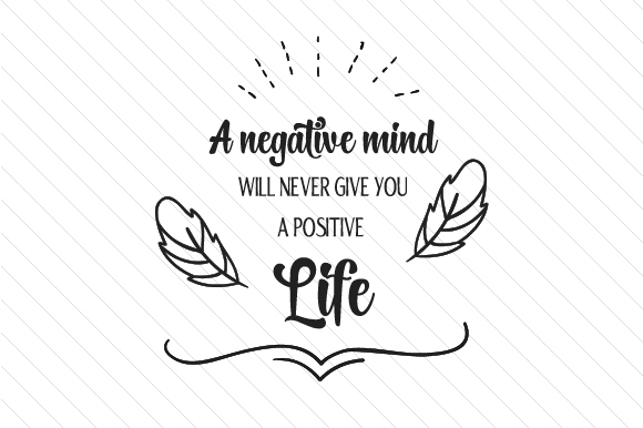 A Negative Mind Will Never Give You a Positive Life Quotes Craft Cut File By Creative Fabrica Crafts