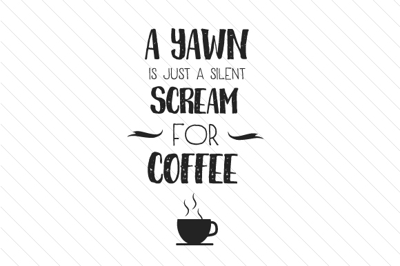 Download Free A Yawn Is Just A Silent Scream For Coffee Svg Cut File By Cut Cut Palooza Creative Fabrica for Cricut Explore, Silhouette and other cutting machines.