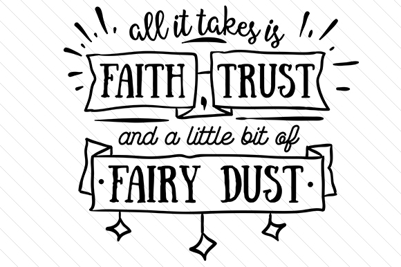 All It Takes is Faith, Trust and a Little Bit of Fairy Dust Religious Craft Cut File By Creative Fabrica Crafts