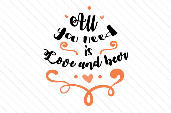 All You Need is Love and Beer Love Craft Cut File By Creative Fabrica Crafts - Image 1
