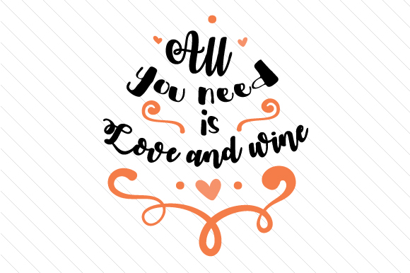 All You Need is Love and Wine Love Craft Cut File By Creative Fabrica Crafts