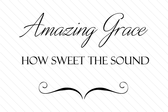 Download Free Amazing Grace How Sweet The Sound Svg Cut File By Creative for Cricut Explore, Silhouette and other cutting machines.