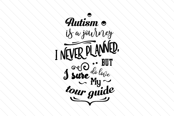 Autism is a Journey I Never Planned but I Sure Do Love My Tour Guide Special Needs Craft Cut File By Creative Fabrica Crafts