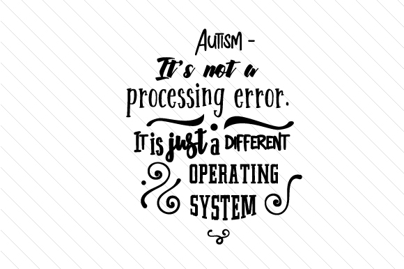 Autism Its Not a Processing Error It is Just a Different Operating System Special Needs Craft Cut File By Creative Fabrica Crafts
