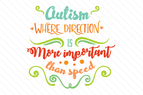 Autism - Where Direction is More Important Than Speed Craft Design By Creative Fabrica Crafts
