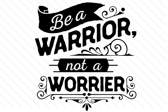 Be a Warrior Not a Worrier Motivational Craft Cut File By Creative Fabrica Crafts