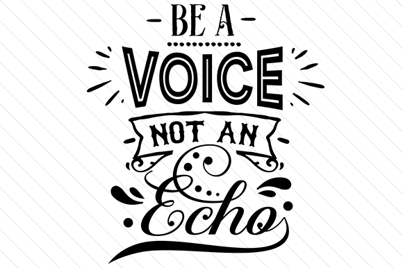 Be a Voice Not an Echo Motivacional Archivo de Corte Craft Por Cut Cut Palooza