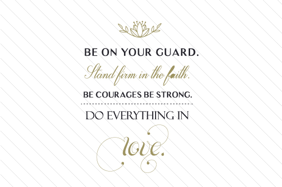 Stand Firm Designs : Be on your guard stand firm in the faith courages