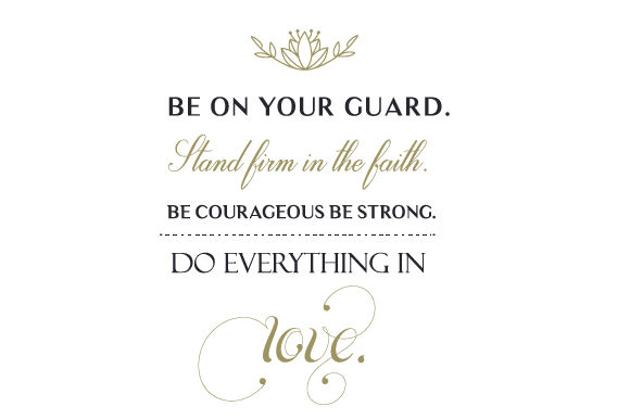Download Free Be On Your Guard Stand Firm In The Faith Be Courageous Be Strong for Cricut Explore, Silhouette and other cutting machines.
