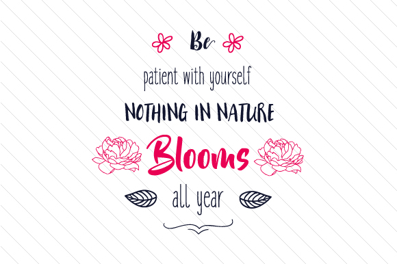 Download Free Be Patient With Yourself Nothing In Nature Blooms All Year Svg Cut File By Creative Fabrica Crafts Creative Fabrica SVG Cut Files