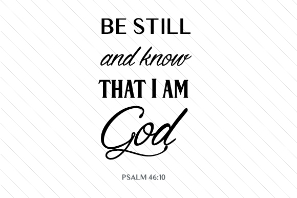 Download Free Be Still And Know That I Am God Psalm 46 10 Svg Cut File By for Cricut Explore, Silhouette and other cutting machines.