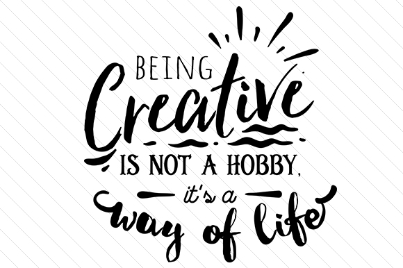 Download Free Being Creative Is Not A Hobby It S A Way Of Life Archivos De for Cricut Explore, Silhouette and other cutting machines.