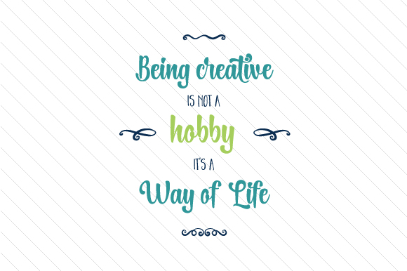 Download Free Being Creative Is Not A Hobby It S A Way Of Life Svg Cut File for Cricut Explore, Silhouette and other cutting machines.