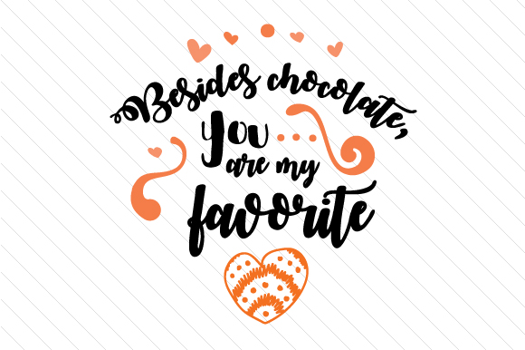 Download Free Besides Chocolate You Are My Favorite Svg Cut File By Creative for Cricut Explore, Silhouette and other cutting machines.