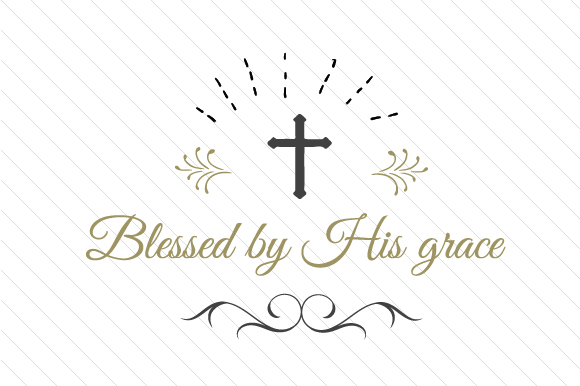 Download Free Blessed By His Grace Svg Cut File By Creative Fabrica Crafts for Cricut Explore, Silhouette and other cutting machines.