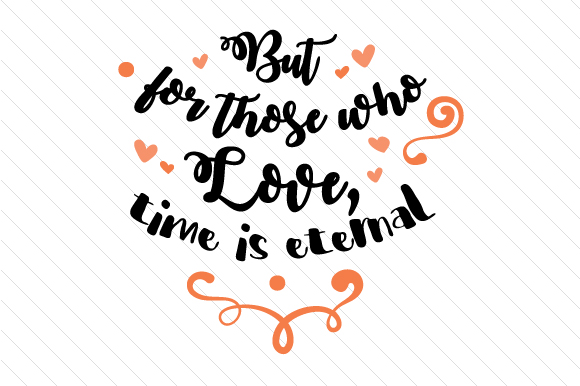 But for Those Who Love Time is Eternal Liebe Plotterdatei von Creative Fabrica Crafts