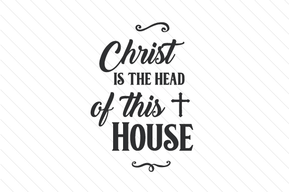Christ is the Head of This House Religious Craft Cut File By Creative Fabrica Crafts - Image 1