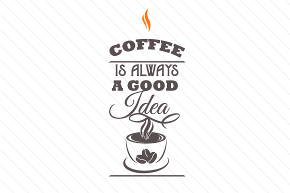 Coffee is Always a Good Idea Craft Design By Creative Fabrica Crafts - Image 1