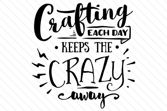 Crafting Each Day Keeps the Crazy Away Hobbies Craft Cut File By Creative Fabrica Crafts